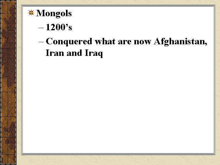 Mongols – 1200's – Conquered what are now Afghanistan, Iran and Iraq