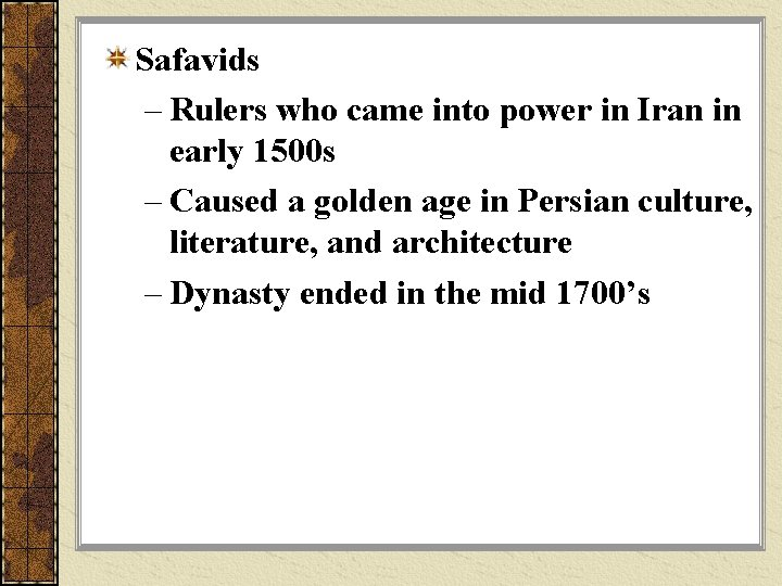 Safavids – Rulers who came into power in Iran in early 1500 s –