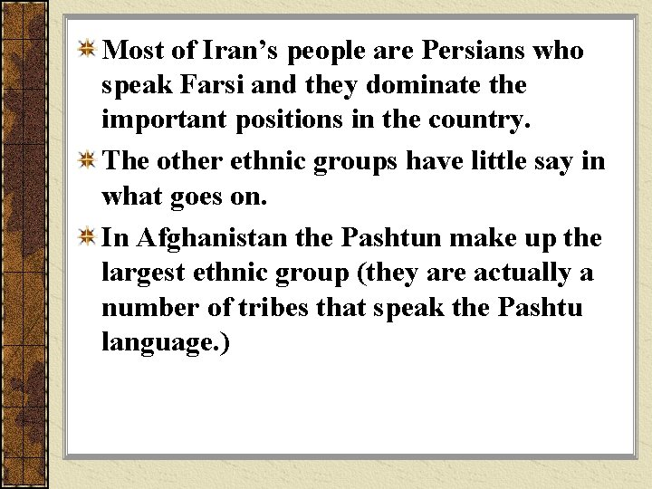 Most of Iran's people are Persians who speak Farsi and they dominate the important
