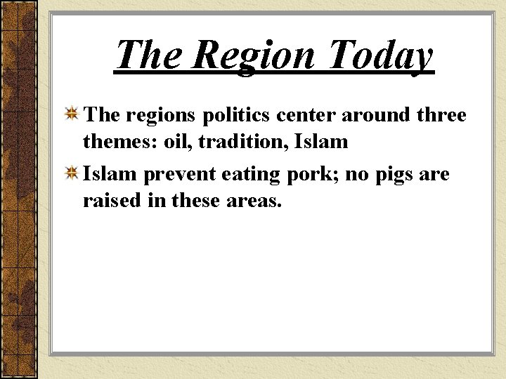 The Region Today The regions politics center around three themes: oil, tradition, Islam prevent