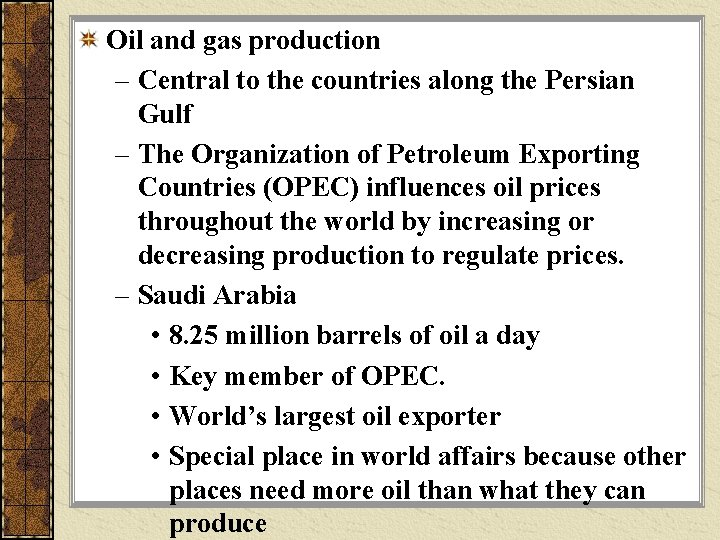 Oil and gas production – Central to the countries along the Persian Gulf –