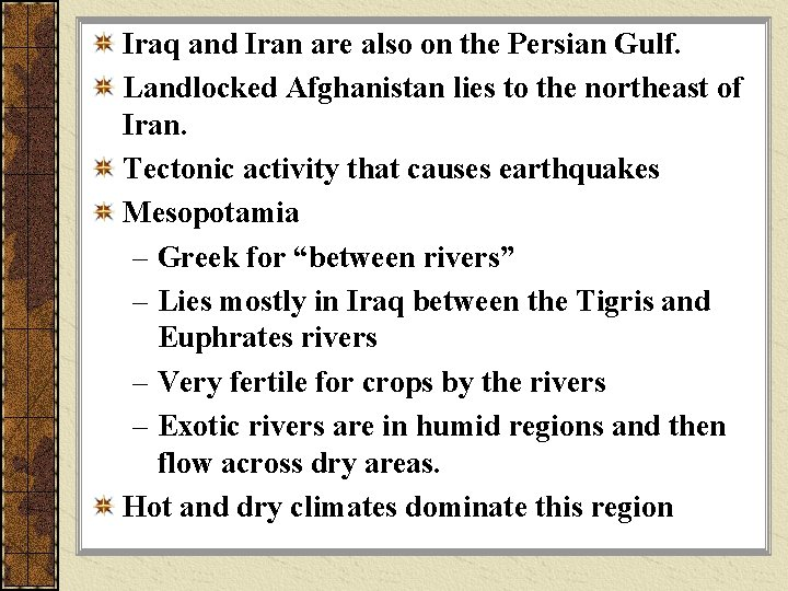 Iraq and Iran are also on the Persian Gulf. Landlocked Afghanistan lies to the
