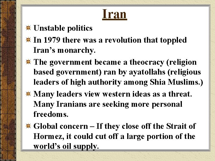 Iran Unstable politics In 1979 there was a revolution that toppled Iran's monarchy. The