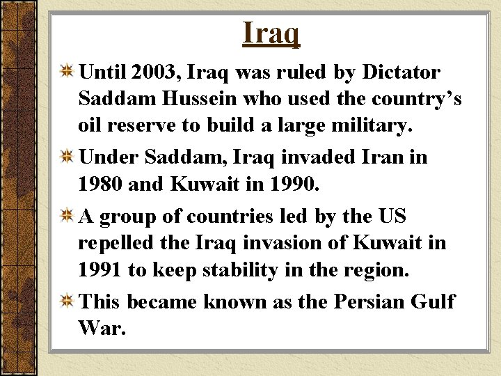 Iraq Until 2003, Iraq was ruled by Dictator Saddam Hussein who used the country's