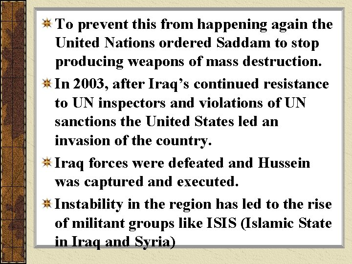 To prevent this from happening again the United Nations ordered Saddam to stop producing