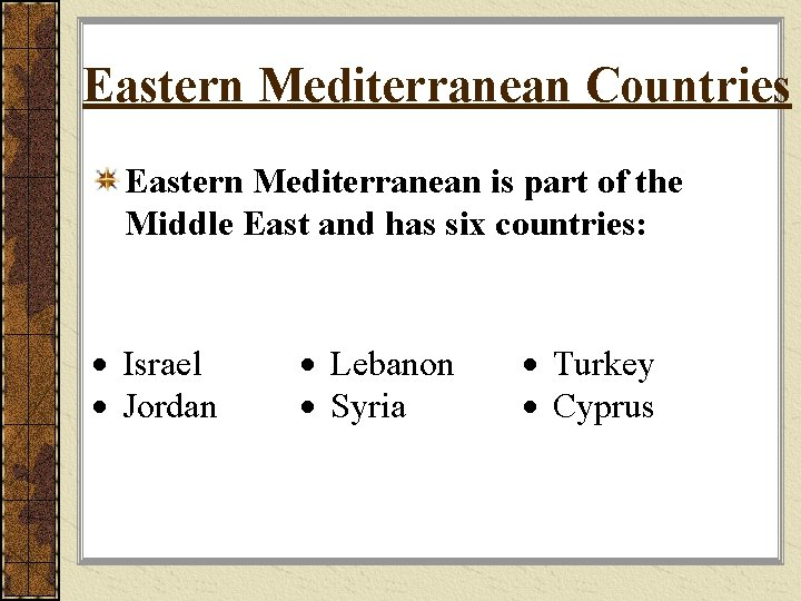 Eastern Mediterranean Countries Eastern Mediterranean is part of the Middle East and has six