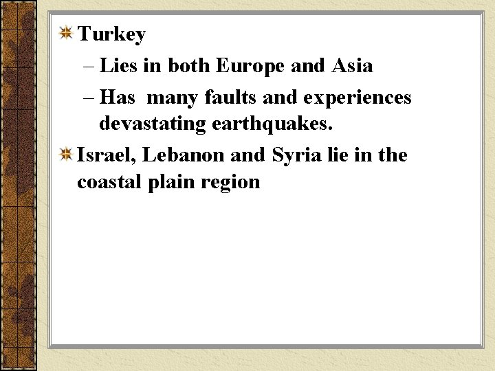 Turkey – Lies in both Europe and Asia – Has many faults and experiences