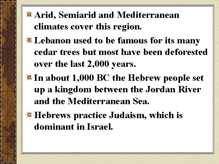 Arid, Semiarid and Mediterranean climates cover this region. Lebanon used to be famous for