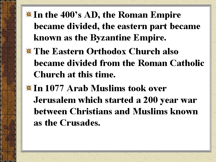 In the 400's AD, the Roman Empire became divided, the eastern part became known