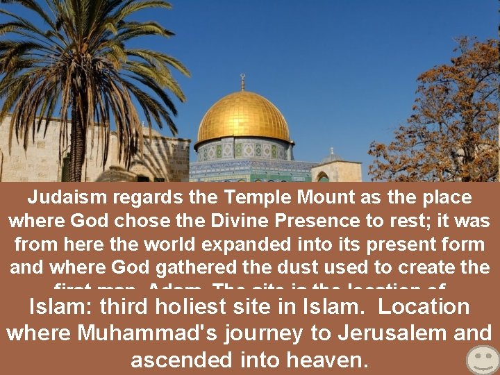 Judaism regards the Temple Mount as the place where God chose the Divine Presence