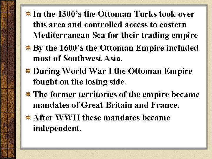 In the 1300's the Ottoman Turks took over this area and controlled access to