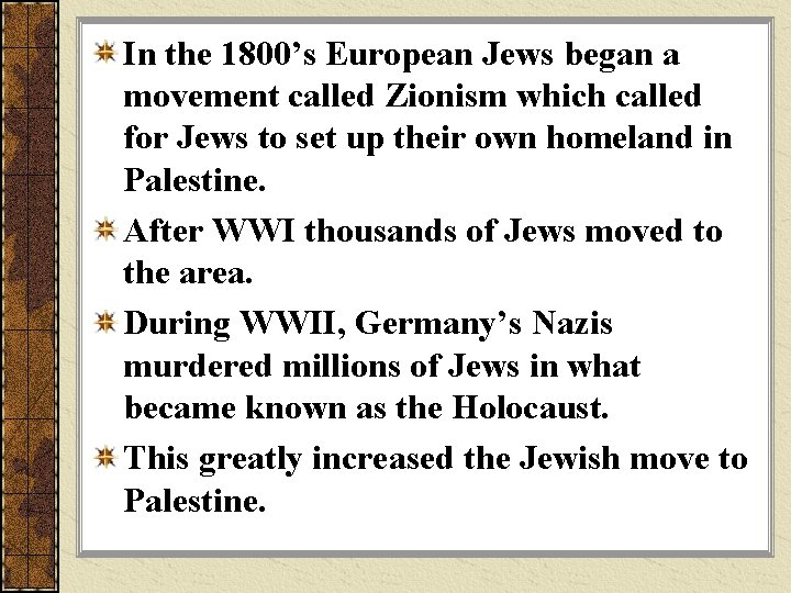 In the 1800's European Jews began a movement called Zionism which called for Jews