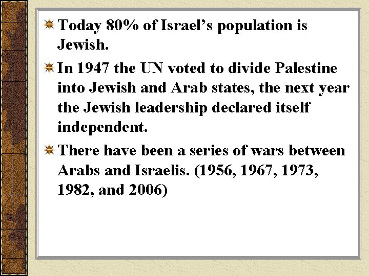 Today 80% of Israel's population is Jewish. In 1947 the UN voted to divide