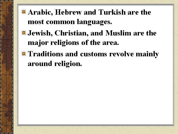 Arabic, Hebrew and Turkish are the most common languages. Jewish, Christian, and Muslim are