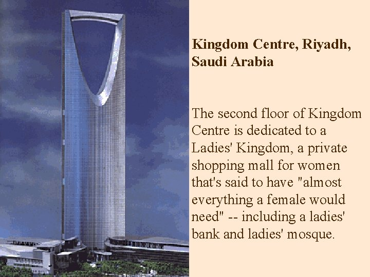 Kingdom Centre, Riyadh, Saudi Arabia The second floor of Kingdom Centre is dedicated to