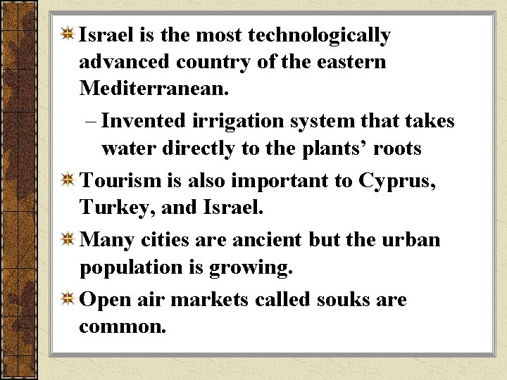 Israel is the most technologically advanced country of the eastern Mediterranean. – Invented irrigation