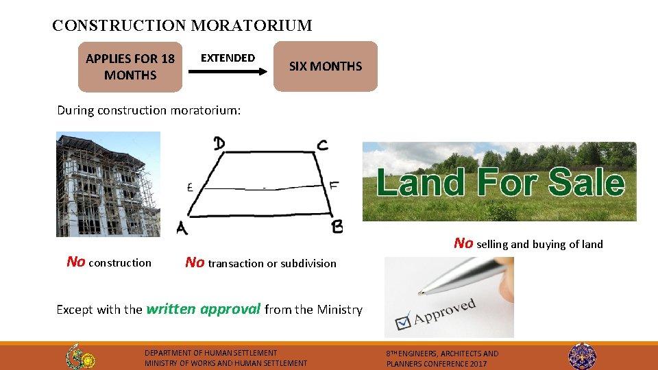CONSTRUCTION MORATORIUM APPLIES FOR 18 MONTHS EXTENDED SIX MONTHS During construction moratorium: No construction