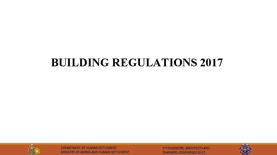 BUILDING REGULATIONS 2017 DEPARTMENT OF HUMAN SETTLEMENT MINISTRY OF WORKS AND HUMAN SETTLEMENT 8