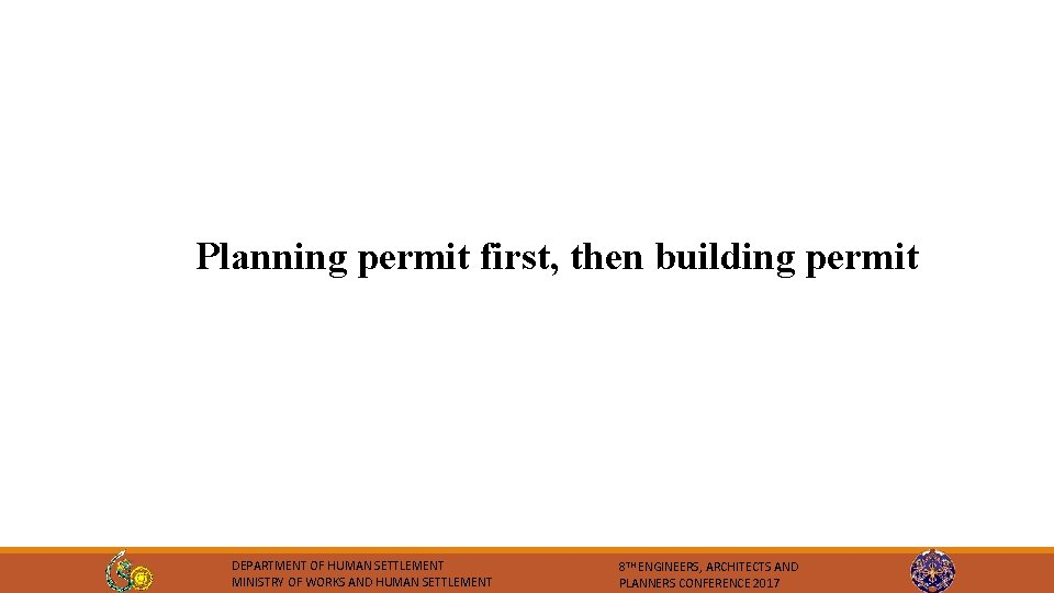 Planning permit first, then building permit DEPARTMENT OF HUMAN SETTLEMENT MINISTRY OF WORKS AND