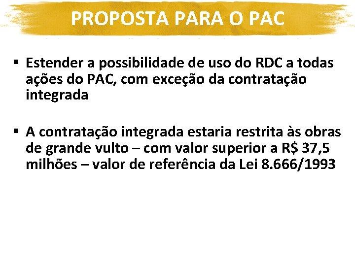 PROPOSTA PARA O PAC § Estender a possibilidade de uso do RDC a todas
