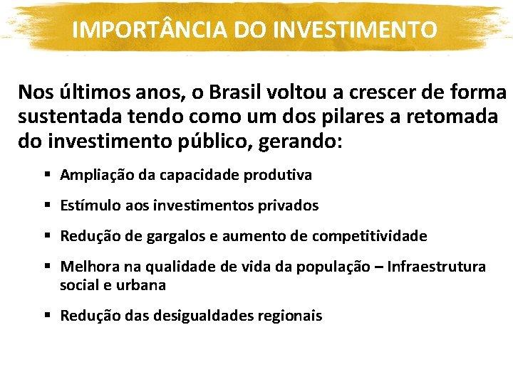 IMPORT NCIA DO INVESTIMENTO Nos últimos anos, o Brasil voltou a crescer de forma