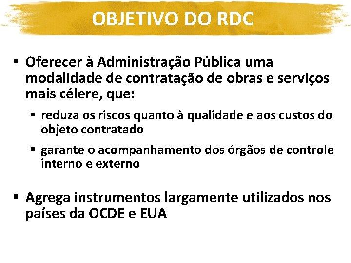 OBJETIVO DO RDC § Oferecer à Administração Pública uma modalidade de contratação de obras