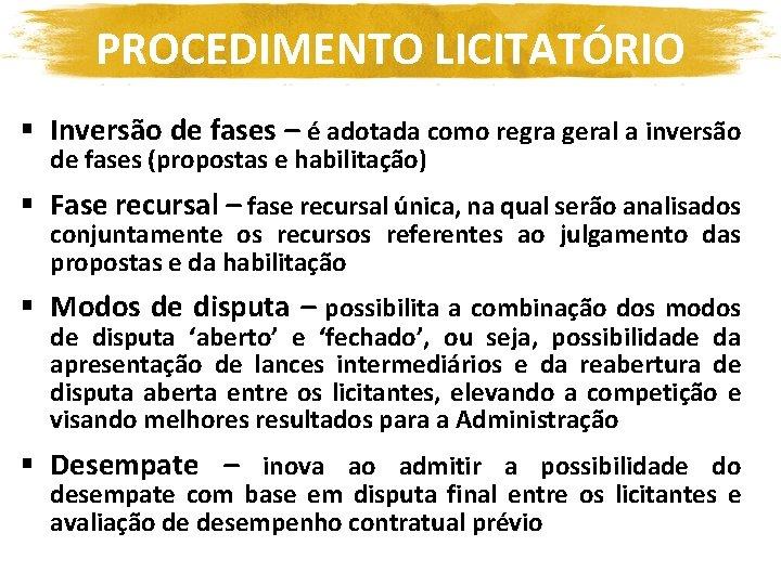 PROCEDIMENTO LICITATÓRIO § Inversão de fases – é adotada como regra geral a inversão