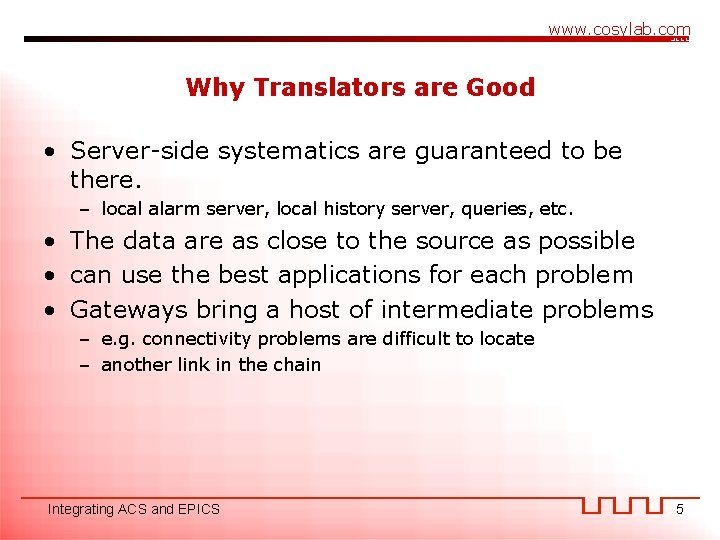 www. cosylab. com Why Translators are Good • Server-side systematics are guaranteed to be