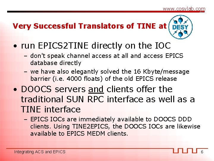 www. cosylab. com Very Successful Translators of TINE at • run EPICS 2 TINE