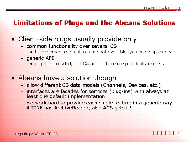 www. cosylab. com Limitations of Plugs and the Abeans Solutions • Client-side plugs usually
