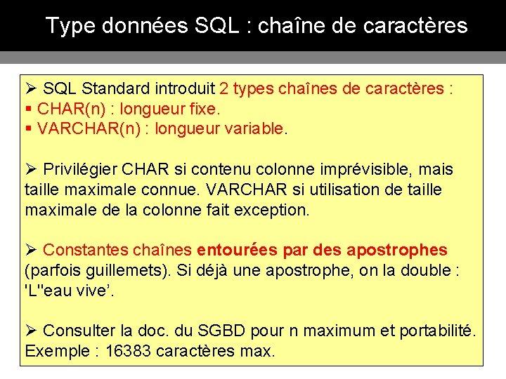 Type données SQL : chaîne de caractères Ø SQL Standard introduit 2 types chaînes