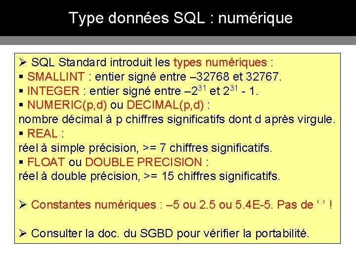 Type données SQL : numérique Ø SQL Standard introduit les types numériques : §