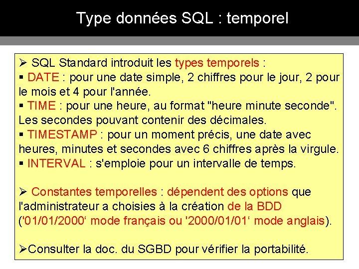 Type données SQL : temporel Ø SQL Standard introduit les types temporels : §