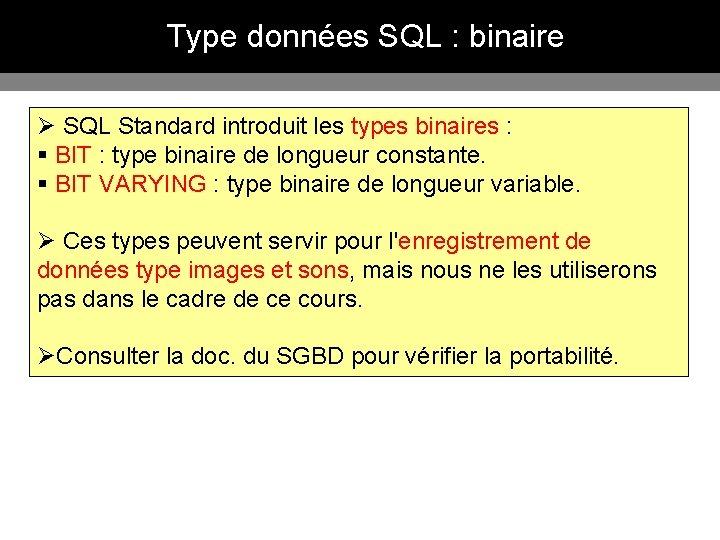 Type données SQL : binaire Ø SQL Standard introduit les types binaires : §