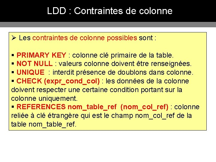 LDD : Contraintes de colonne Ø Les contraintes de colonne possibles sont : §