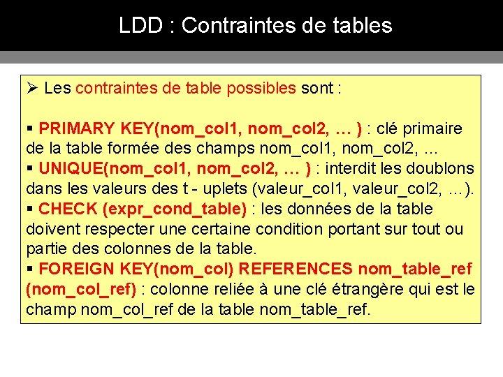 LDD : Contraintes de tables Ø Les contraintes de table possibles sont : §