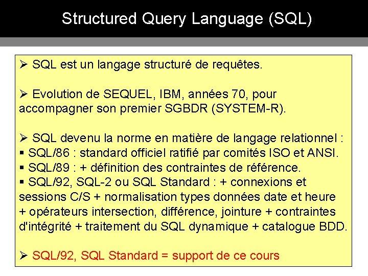 Structured Query Language (SQL) Ø SQL est un langage structuré de requêtes. Ø Evolution