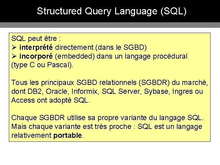 Structured Query Language (SQL) SQL peut être : Ø interprété directement (dans le SGBD)