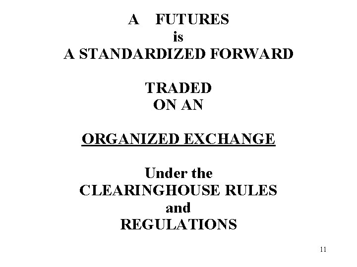 A FUTURES is A STANDARDIZED FORWARD TRADED ON AN ORGANIZED EXCHANGE Under the CLEARINGHOUSE