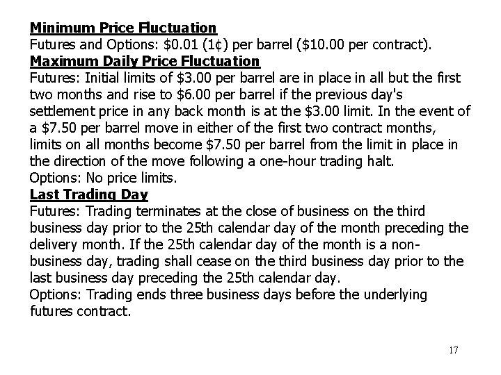 Minimum Price Fluctuation Futures and Options: $0. 01 (1¢) per barrel ($10. 00 per