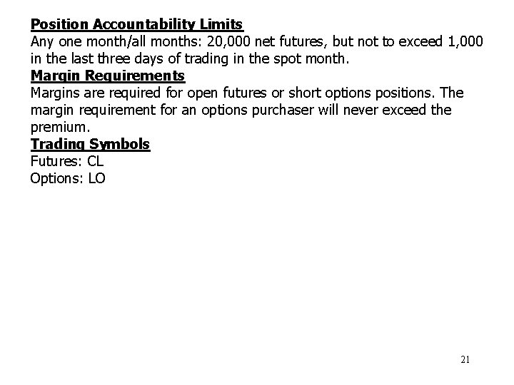 Position Accountability Limits Any one month/all months: 20, 000 net futures, but not to