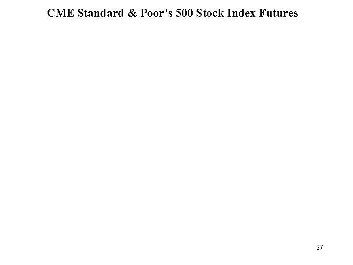 CME Standard & Poor's 500 Stock Index Futures 27