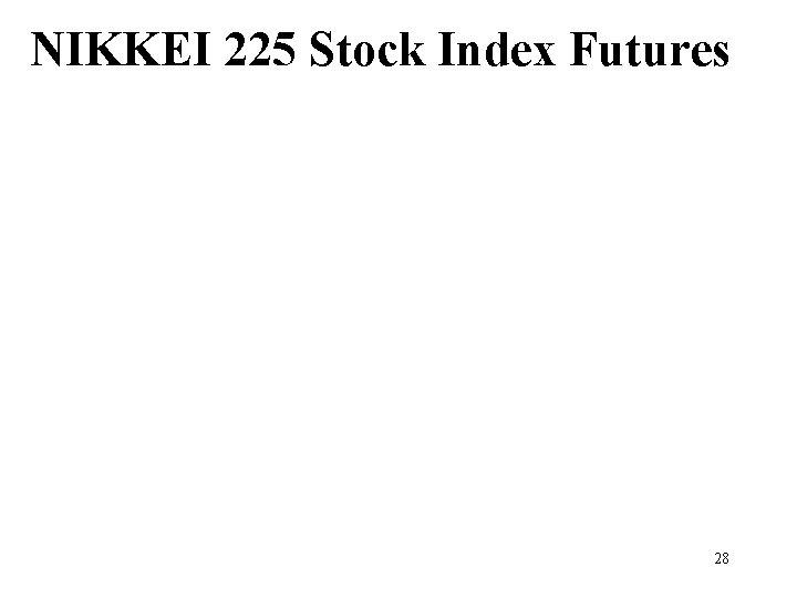 NIKKEI 225 Stock Index Futures 28