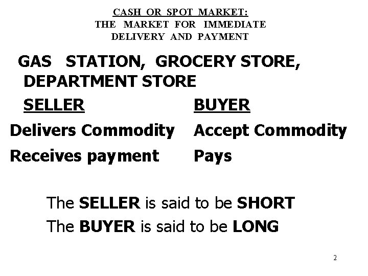 CASH OR SPOT MARKET: THE MARKET FOR IMMEDIATE DELIVERY AND PAYMENT GAS STATION, GROCERY