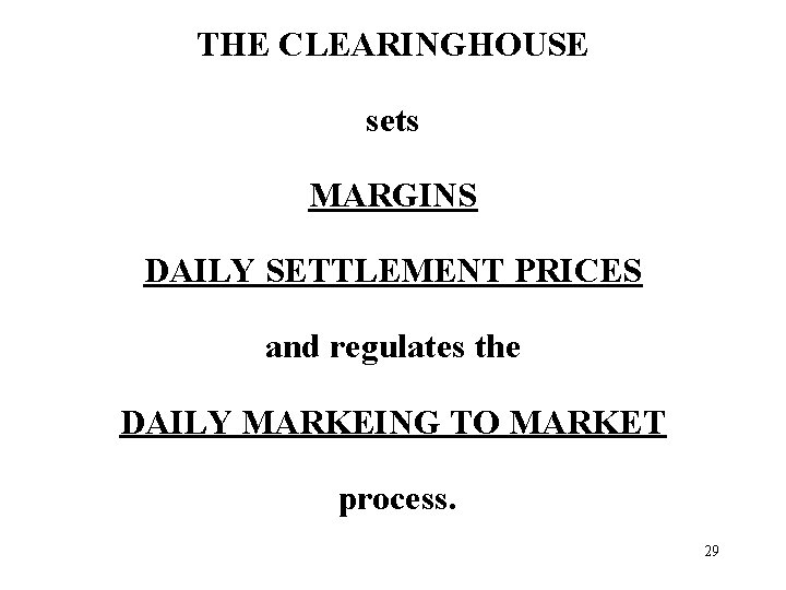 THE CLEARINGHOUSE sets MARGINS DAILY SETTLEMENT PRICES and regulates the DAILY MARKEING TO MARKET