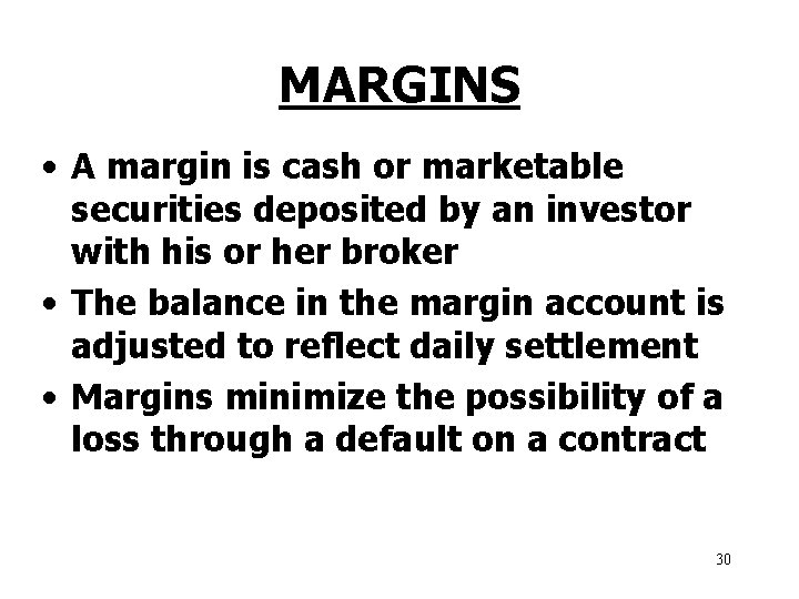 MARGINS • A margin is cash or marketable securities deposited by an investor with