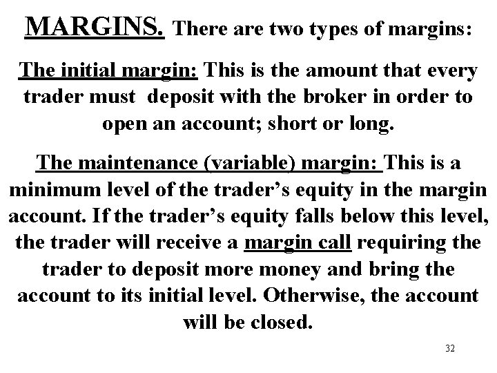 MARGINS. There are two types of margins: The initial margin: This is the amount