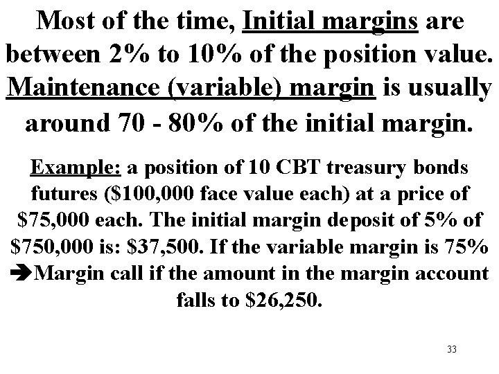 Most of the time, Initial margins are between 2% to 10% of the position