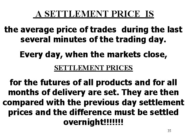 A SETTLEMENT PRICE IS the average price of trades during the last several minutes