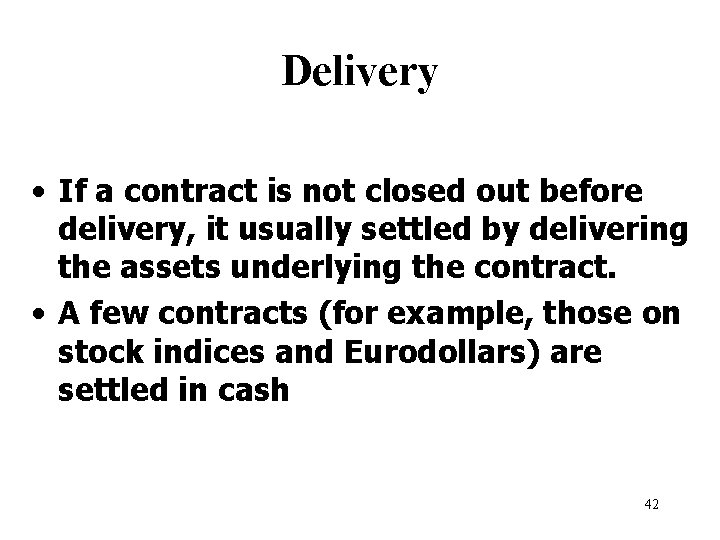 Delivery • If a contract is not closed out before delivery, it usually settled
